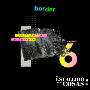 """Podcast """"El Estallido de las Cosas"""" – Cap 6: """"Constitución en terapia"""""""